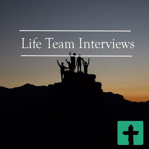 Life Team Interviews