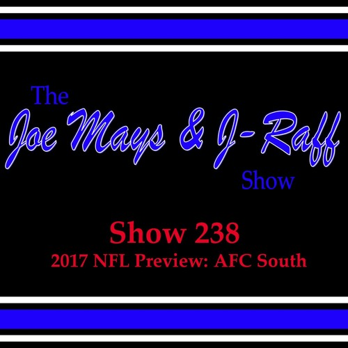 The Joe Mays & J-Raff Show: Episode 238 - 2017 NFL Preview: AFC South