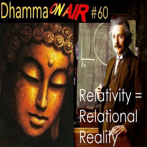 Dhamma On Air #60 Audio: Relativity = Relational Reality