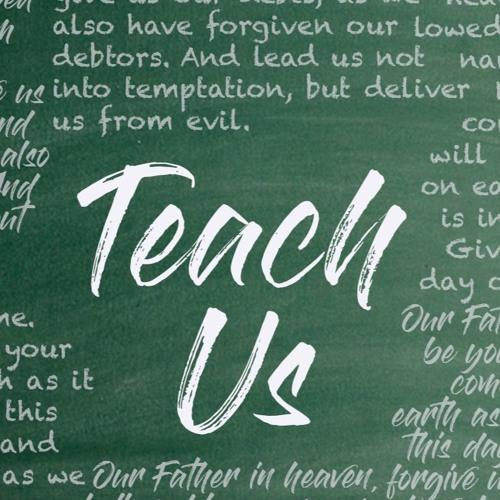 Teach Us - Matthew 6:10 - 07.16.17