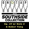 On Tap With Southside Collection Ep. 47 Feat. Noie J & Baker Yung
