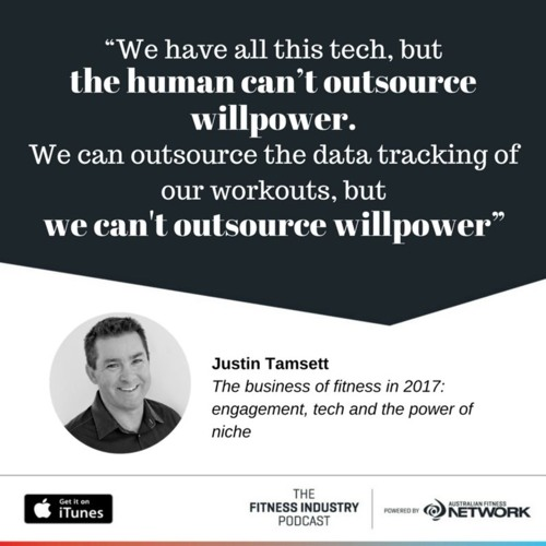 The business of fitness in 2017 engagement, tech and the power of niche, with Justin Tamsett