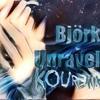 Bjork-Unravel KOU Remix