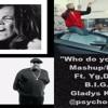 Who do you love? Mashup/Remix Ft. YG, Drake, B.I.G. & Gladys Knight