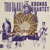 Trio Da Kali & Kronos Quartet - Eh Ya Ye