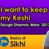 I Want To Keep My Kesh! - Slough Dharmic Mela 2017