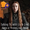 "Talking TV With Liz and Lindi: 'Game of Thrones' season 7 premiere, ""Dragonstone"""