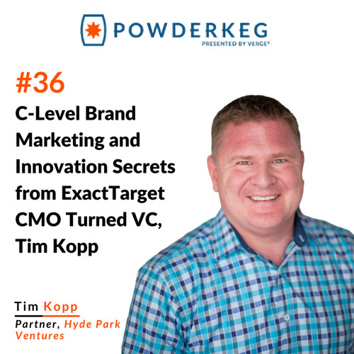 #36: C-Level Brand Marketing and Innovation Secrets from ExactTarget CMO Turned VC, Tim Kopp