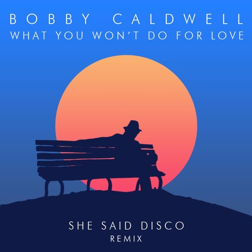 Bobby Caldwell What You Wont Do For Love She Said Disco Remix