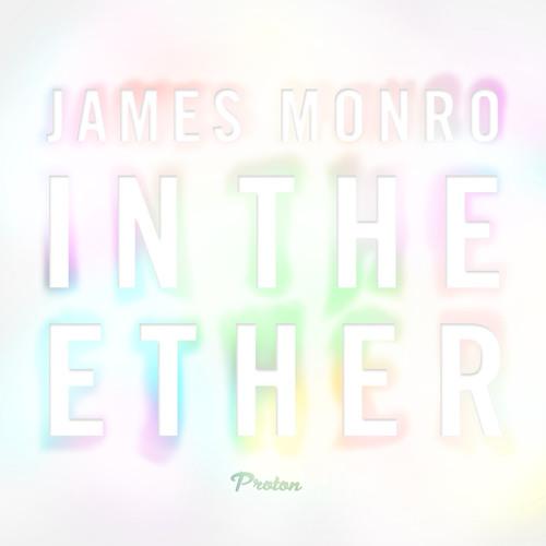 James Monro - In the Ether (Album Mix) [Proton Music]