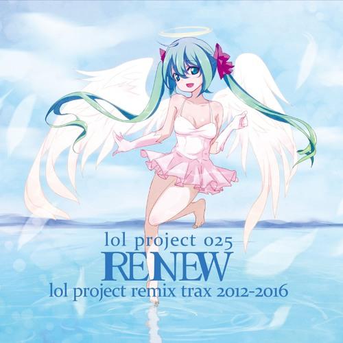 lol project 025:RENEW -lol project remix trax 2012-2016- DISC 1 demo