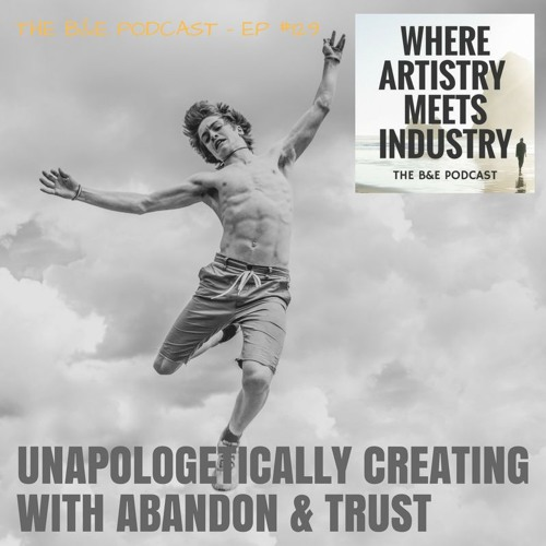 B&EP #129 - Unapologetically Creating with Abandon & Trust