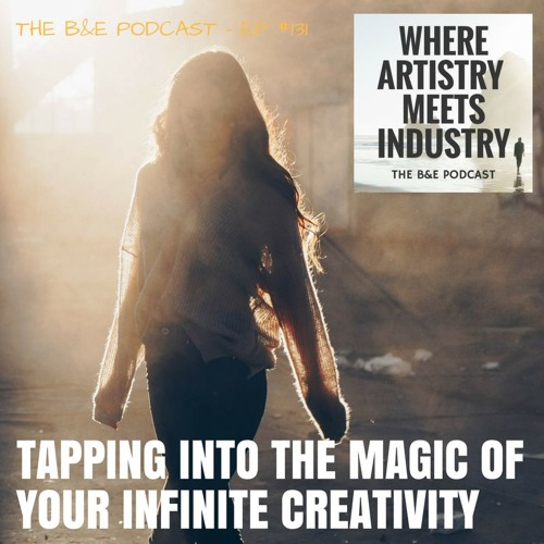 B&EP #131 - Tapping Into the Magic of Your Infinite Creativity