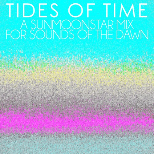 Tides of Time - A Sunmoonstar Mix for Sounds of the Dawn