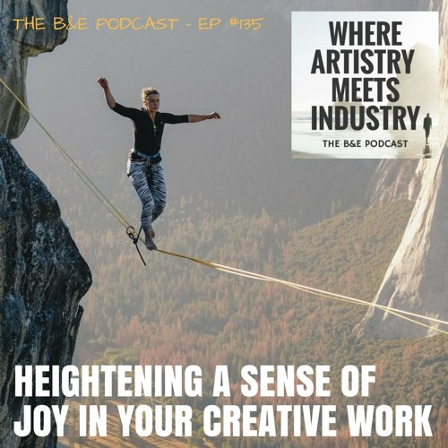 B&EP #135 - Heightening a Sense of Joy in Your Creative Work