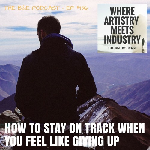 B&EP #136 - How to Stay On Track When You Feel Like Giving Up