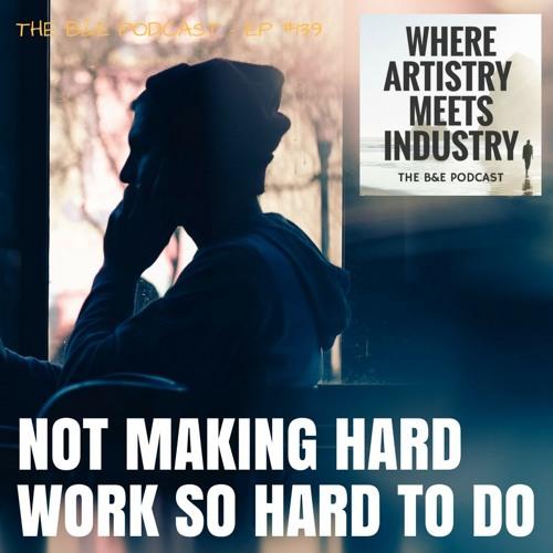 B&EP #139 - Not Making Hard Work So Hard To Do
