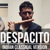 Despacito - Indian Classical Version