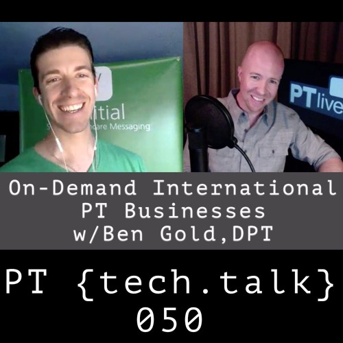 PT TechTalk 050 - On-Demand Concierge Physical Therapy Businesses In NYC & Australia w/Ben Gold, DPT