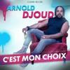 ARNOLD DJOUD - C'est Mon Choix