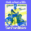 Ooh what a life - The Gibson Brothers - SanFranDisko Mix #FreeDownload