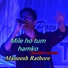Mile Ho Tum Hamko || Soulful version || Cover Maneesh Rathore