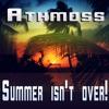 Athmoss - Summer Isn't Over