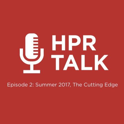 HPR Talk Episode 2: Summer 2017, The Cutting Edge