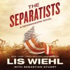 THE SEPARATISTS by Lis Wiehl, with Sebastian Stuart