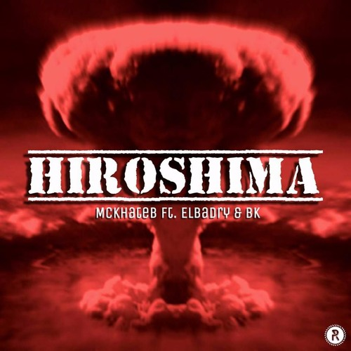 Hiroshima - هيروشيما ... Mc.Khateb FT Elbadry & BK