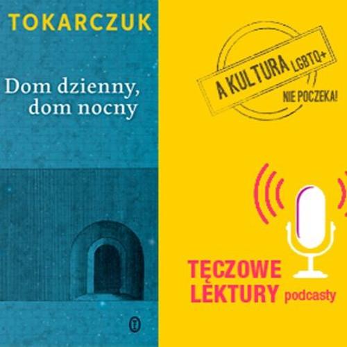 Tęczowe lektury_Olga Tokarczuk _ Dom dzienny dom nocny_Kummernis i Paschalis(fragment)