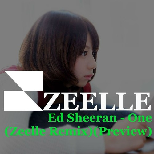 Ed Sheeran - One (Zeelle Remix)(Preview) by Zeelle | Free Listening