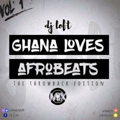 GHANA LOVES AFROBEATS MIX (THROWBACK EDITION) BY DJ LOFT