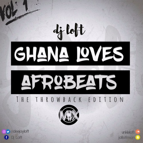 GHANA LOVES AFROBEATS MIX (THROWBACK EDITION) BY DJ LOFT by