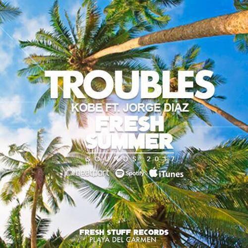 Troubles (Original Mix) - KOBE Ft. Jorge Diaz