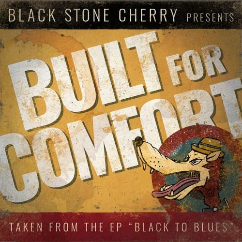 Black Stone Cherry - Built For Comfort