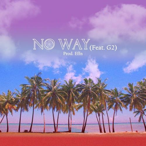 No Way (Feat. G2) (Prod. Effn)
