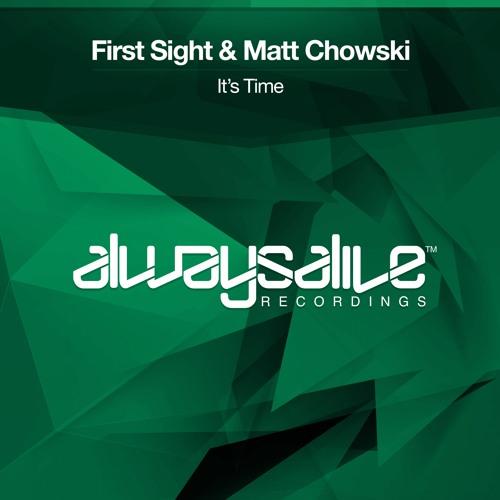 First Sight & Matt Chowski - It's Time [OUT NOW]