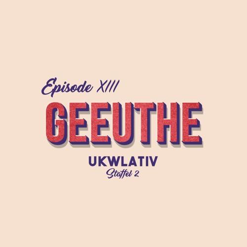 """""""Geeuthe"""" UKWlativ XIII (Staffel 2)"""