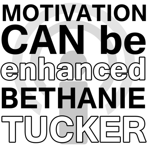 Motivation CAN Be Enhanced - Bethanie Tucker Webinar Podcast