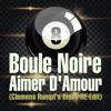 Boule Noire - Aimer D'Amour (Clemens Rumpf RE-Edit) [320 kb/s]