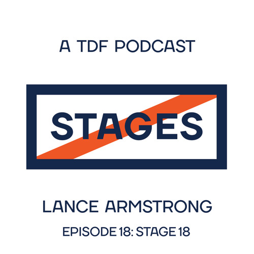 Episode 18 - Stage 18 // Stages: A TDF Podcast with Lance Armstrong