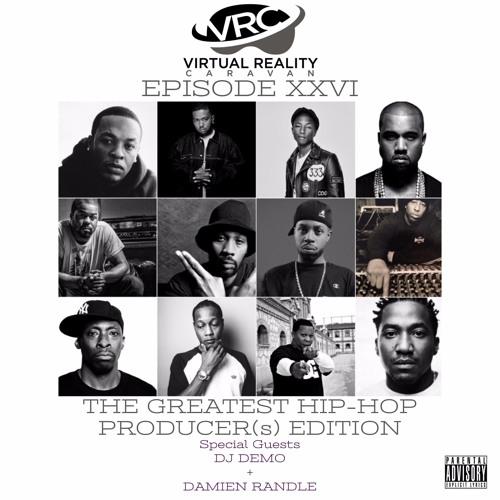 Virtual Reality Caravan - Episode XXVI - The Greatest Hip-Hop Producer(s) Edition