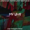CHRISTOPHER MARTIN X SPLIT HEART SOUND - MY LOVE (WILD THOUGHTS REMIX)