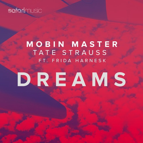 Mobin Master /Tate Strauss /Frida Harnesk - Dreams SUPPORTED SAM FELDT:   OUT NOW