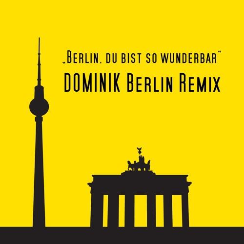 Berlin, Du Bist So Wunderbar - DOMINIK Berlin Remix