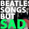 Beatles Songs but they're SAD | Will it Sad? | Minor Key Cover