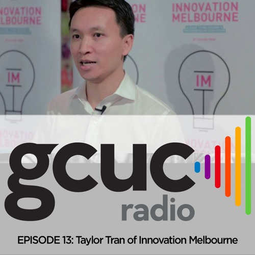 Episode 13 - Taylor Tran of Innovation Melbourne