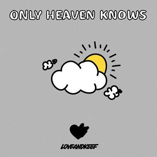Only Heaven Knows (w/Bogey, Mo, & @Notro)