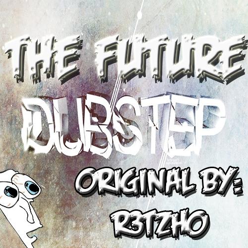 r3tzho the future dubstep r3tzho original mix free download